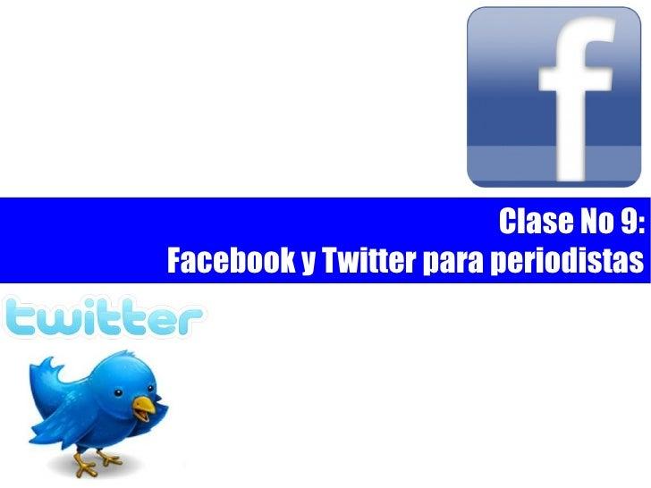 Clase No 9:Facebook y Twitter para periodistas