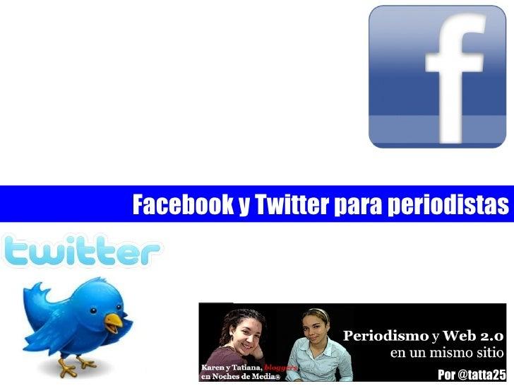 Facebook y Twitter para periodistas Por @tatta25