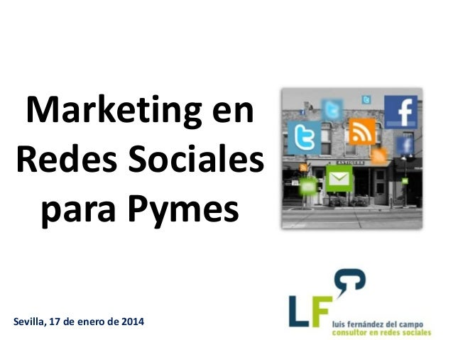 Marketing en Redes Sociales para Pymes Lima, 17-abril-2012 Sevilla, 17 de enero de 2014