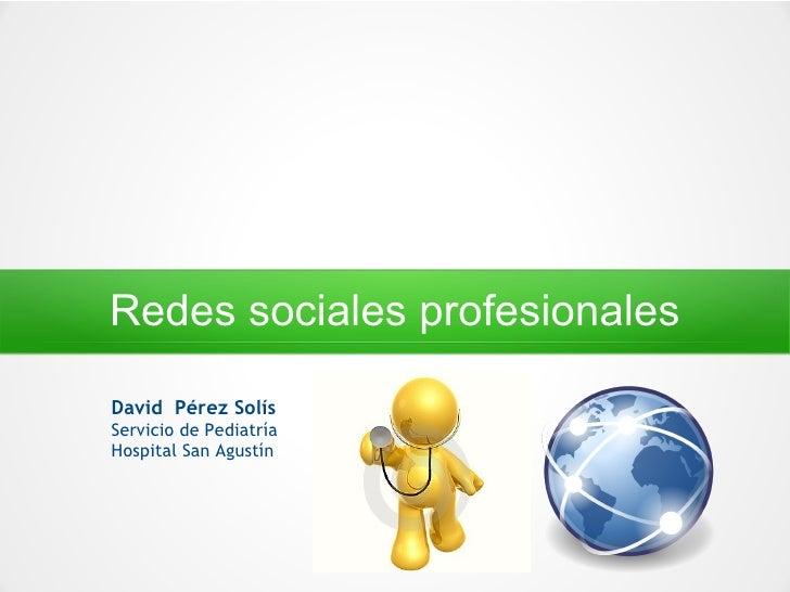Redes sociales profesionalesDavid Pérez SolísServicio de PediatríaHospital San Agustín