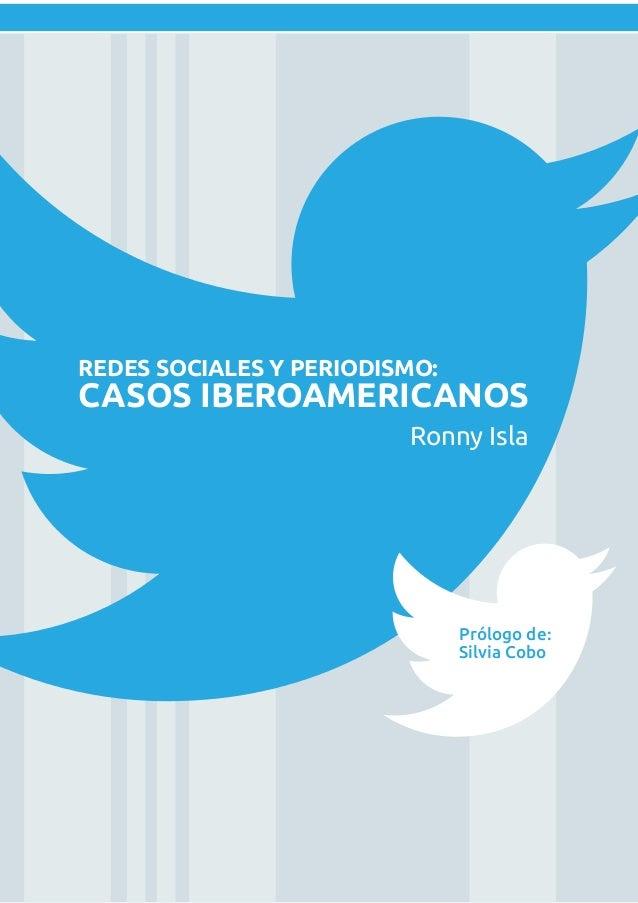 Ronny Isla REDES SOCIALES Y PERIODISMO: CASOS IBEROAMERICANOS Prólogo de: Silvia Cobo
