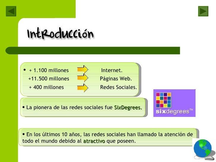 <ul><li>+ 1.100 millones  Internet. </li></ul><ul><li>La pionera de las redes sociales fue  SixDegrees. </li></ul><ul><li>...