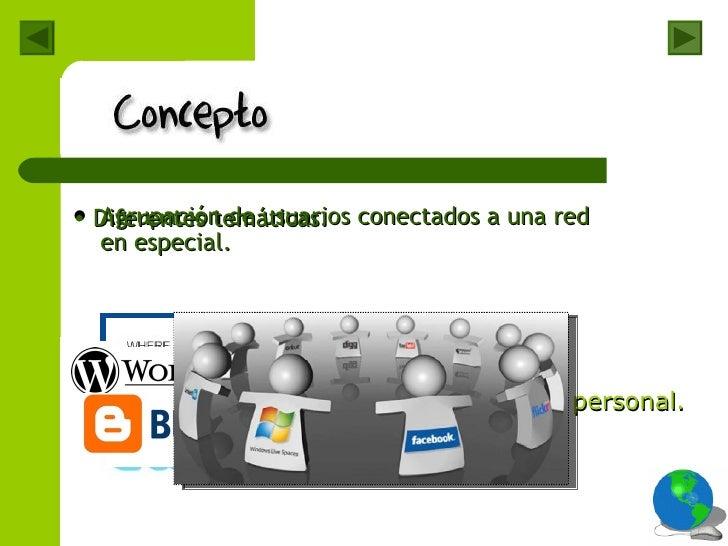 <ul><li>Agrupación de usuarios conectados a una red en especial. </li></ul>Información personal. Música. Arte. Fotografía....