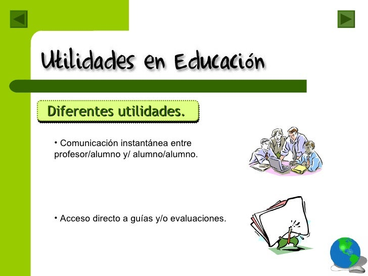 <ul><li>Diferentes utilidades. </li></ul><ul><li>Comunicación instantánea entre  profesor/alumno y/ alumno/alumno. </li></...
