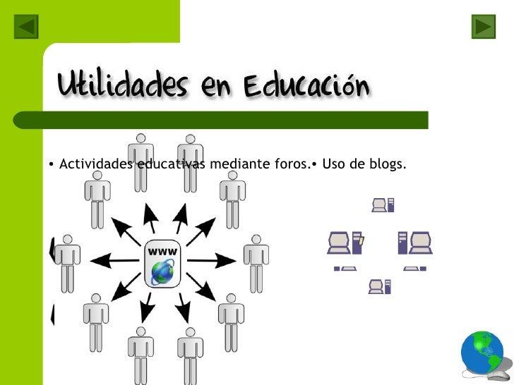 <ul><li>Actividades educativas mediante foros. </li></ul><ul><li>Uso de blogs. </li></ul>