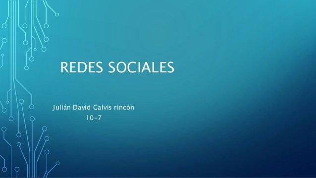 REDES SOCIALES Julián David Galvis rincón 10-7