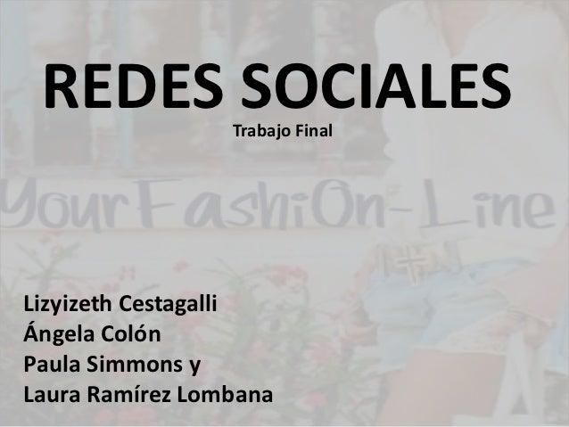 REDES SOCIALES  Trabajo FinalLizyizeth CestagalliÁngela ColónPaula Simmons yLaura Ramírez Lombana