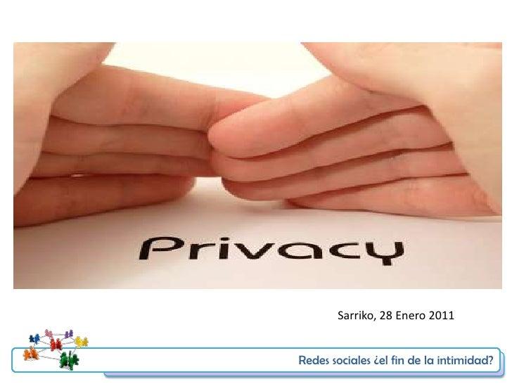 Sarriko, 28 Enero 2011<br />Redes sociales ¿el fin de la intimidad?<br />Redes sociales ¿el fin de la intimidad?<br />