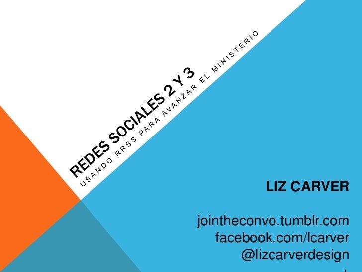 LIZ CARVERjointheconvo.tumblr.com   facebook.com/lcarver       @lizcarverdesign