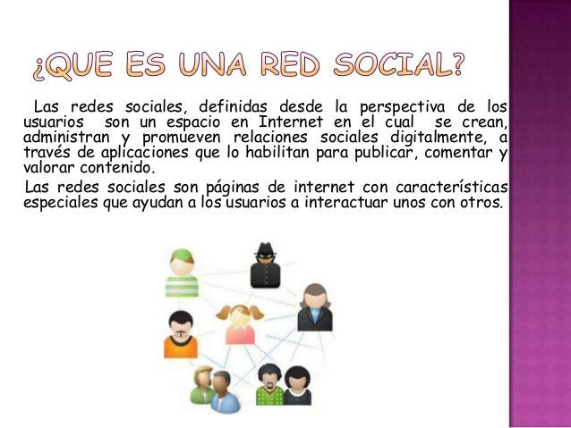 Las redes sociales, definidas desde la perspectiva de losusuarios son un espacio en Internet en el cual se crean,administr...