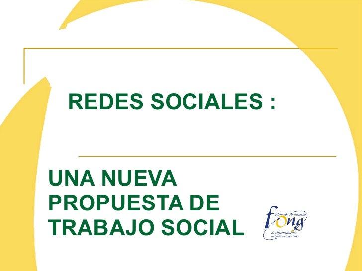 REDES SOCIALES :   UNA NUEVA PROPUESTA DE TRABAJO SOCIAL