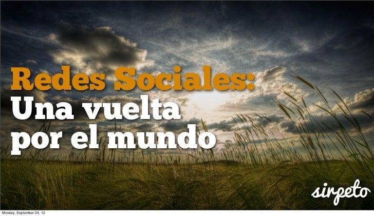 Redes Sociales:    Una vuelta    por el mundo                           sirpetoMonday, September 24, 12
