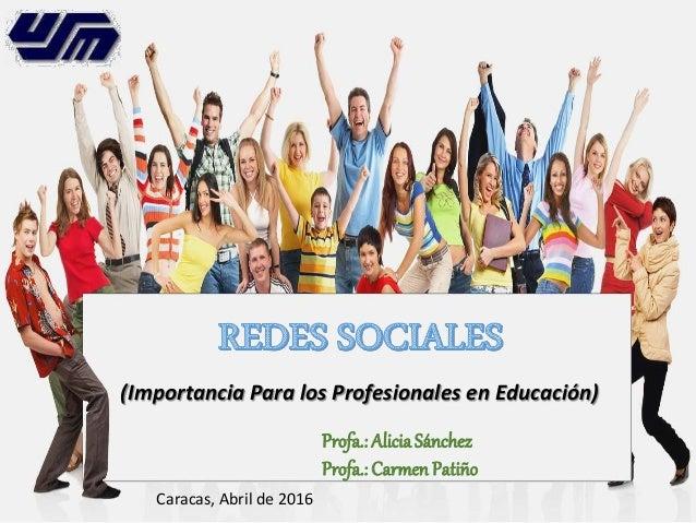 (Importancia Para los Profesionales en Educación) Profa.: AliciaSánchez Profa.: Carmen Patiño Caracas, Abril de 2016