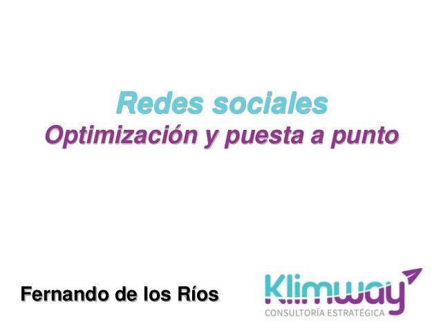Redes sociales Optimización y puesta a punto Fernando de los Ríos