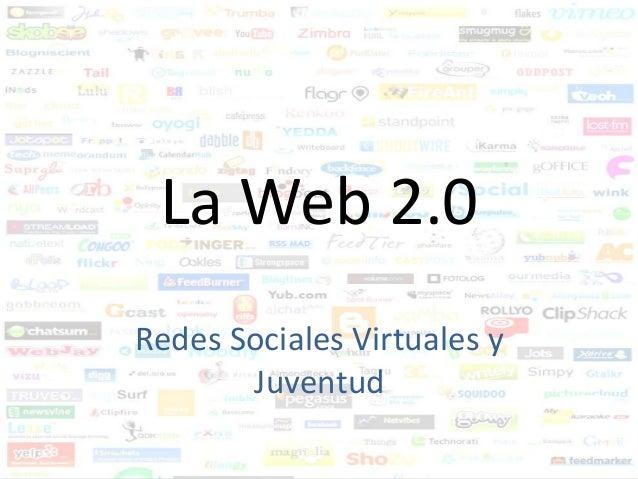 La Web 2.0Redes Sociales Virtuales y       Juventud