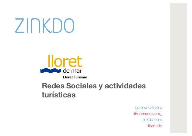 Redes Sociales y actividades turísticas Lorena Cervera @lorenacervera_ zinkdo.com @zinkdo