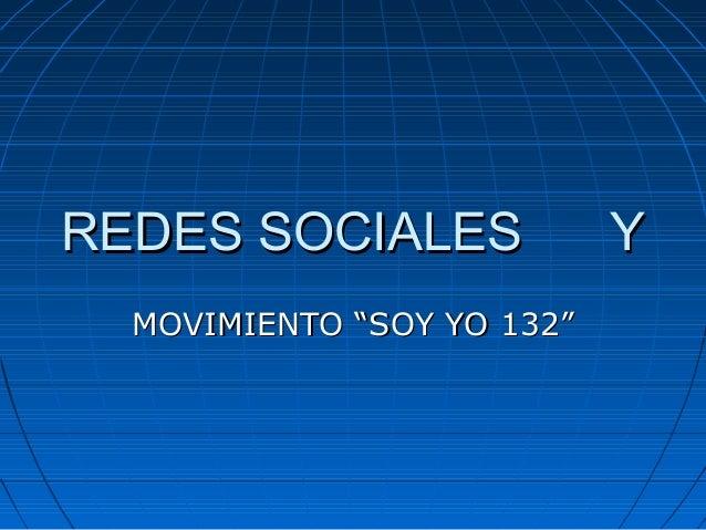 """REDES SOCIALES YREDES SOCIALES Y MOVIMIENTO """"SOY YO 132""""MOVIMIENTO """"SOY YO 132"""""""