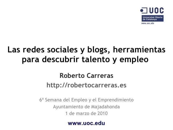 Las redes sociales y blogs, herramientas para descubrir talento y empleo  Roberto Carreras http://robertocarreras.es 6ª Se...