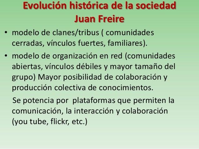 Evolución histórica de la sociedadJuan Freire• modelo de clanes/tribus ( comunidadescerradas, vínculos fuertes, familiares...