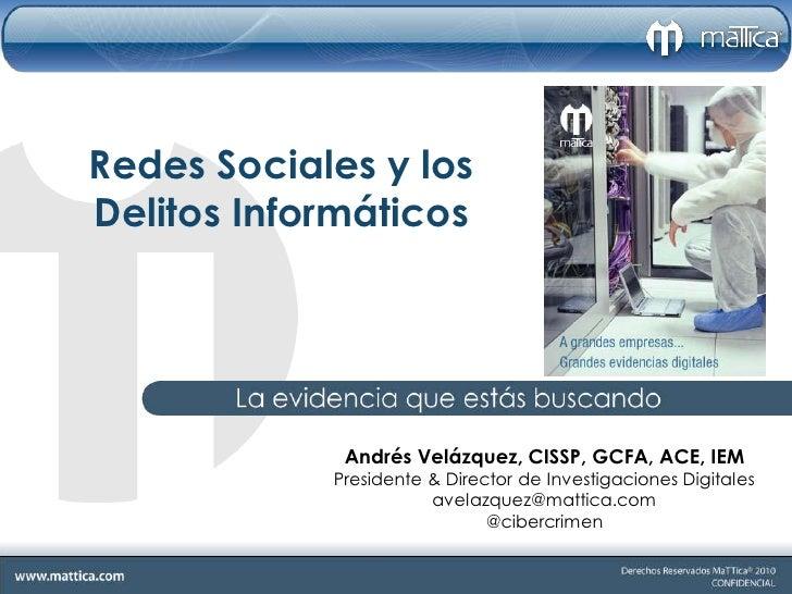 Redes Sociales y los Delitos Informáticos                  Andrés Velázquez, CISSP, GCFA, ACE, IEM             Presidente ...