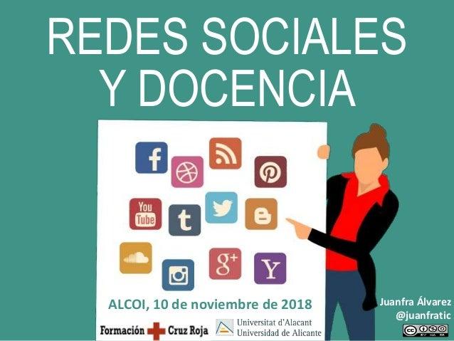Juanfra Álvarez @juanfratic REDES SOCIALES Y DOCENCIA ALCOI, 10 de noviembre de 2018