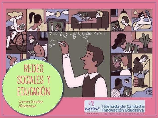 REDES SOCIALES Y EDUCACIÓN Carmen González @flosflorum
