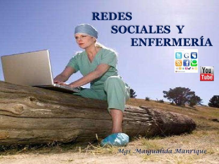 REDES  SOCIALES Y     ENFERMERÍA   Mgs .Maigualida Manrique