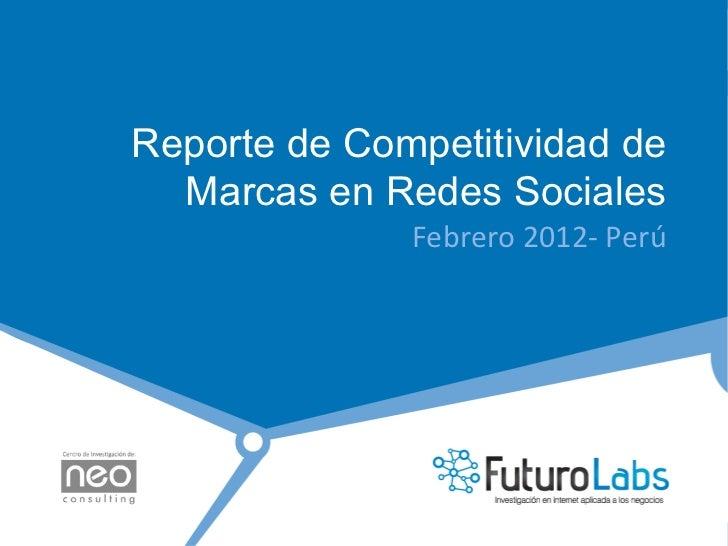Reporte de Competitividad de  Marcas en Redes Sociales              Febrero 2012-‐ Perú