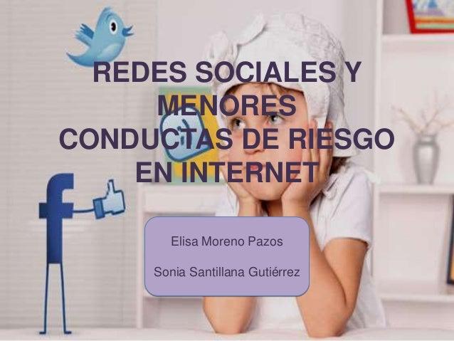 REDES SOCIALES Y MENORES CONDUCTAS DE RIESGO EN INTERNET Elisa Moreno Pazos Sonia Santillana Gutiérrez