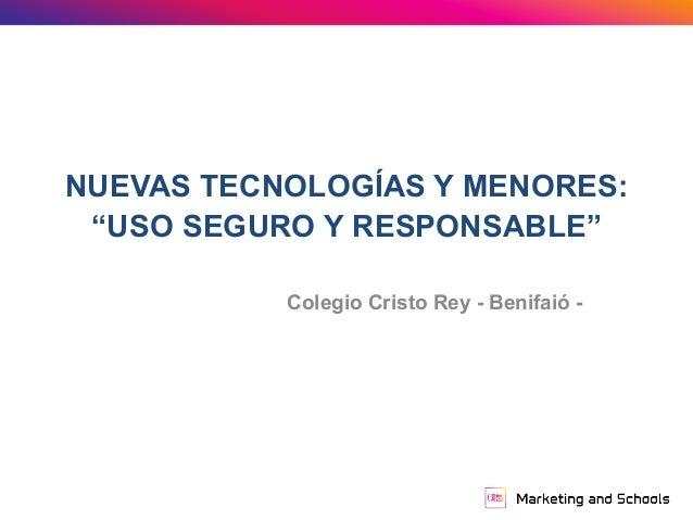 """NUEVAS TECNOLOGÍAS Y MENORES: """"USO SEGURO Y RESPONSABLE"""" Colegio Cristo Rey - Benifaió -"""