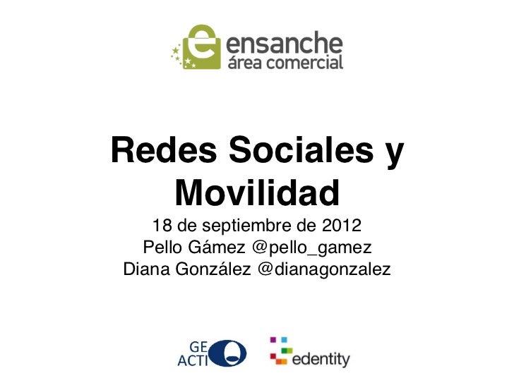 Redes Sociales y   Movilidad   18 de septiembre de 2012  Pello Gámez @pello_gamezDiana González @dianagonzalez