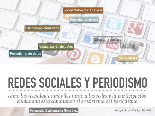 REDES SOCIALES Y PERIODISMO cómo las tecnologías móviles junto a las redes y la participación ciudadana está cambiando el ...