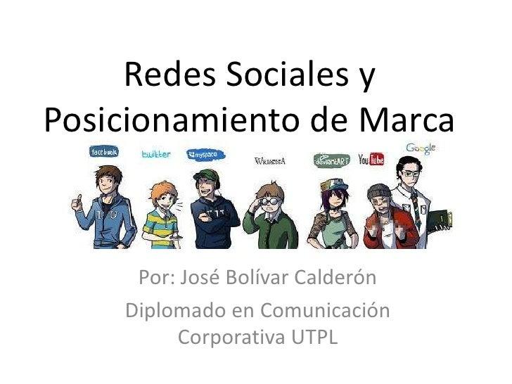 Redes Sociales y Posicionamiento de Marca<br />Por: José Bolívar Calderón<br />Diplomado en Comunicación Corporativa UTPL<...
