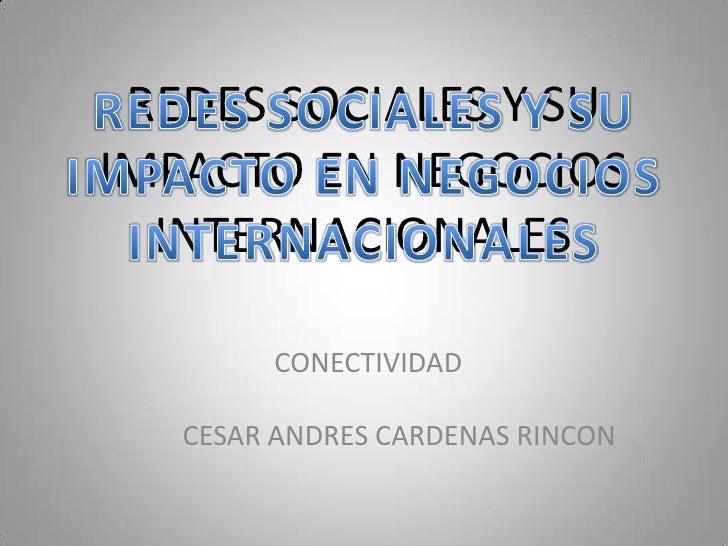 REDES SOCIALES Y SU IMPACTO EN NEGOCIOS INTERNACIONALES<br />REDES SOCIALES Y SU IMPACTO EN NEGOCIOS INTERNACIONALES<br />...