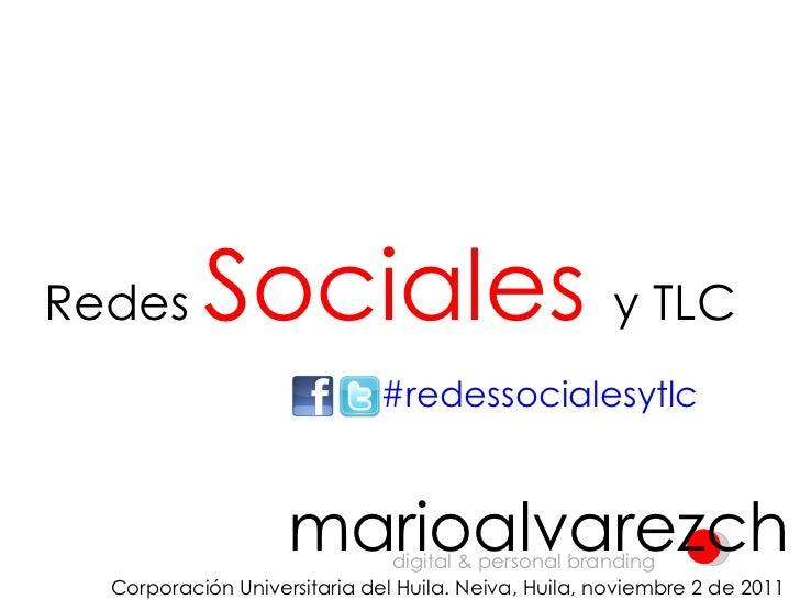 Redes  Sociales   y TLC #redessocialesytlc marioalvarezch digital & personal branding Corporación Universitaria del Huila....