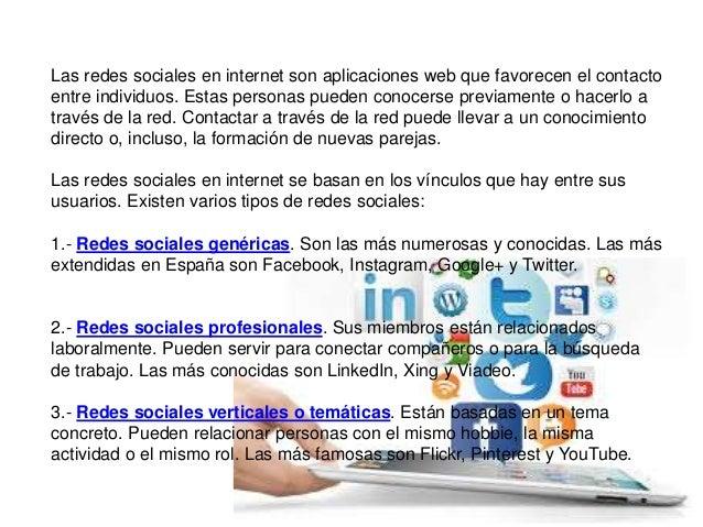 Las redes sociales en internet son aplicaciones web que favorecen el contacto entre individuos. Estas personas pueden cono...
