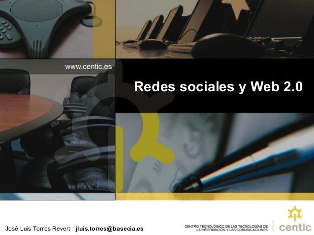 Redes sociales y Web 2.0 José Luis Torres Revert jluis.torres@basecia.es