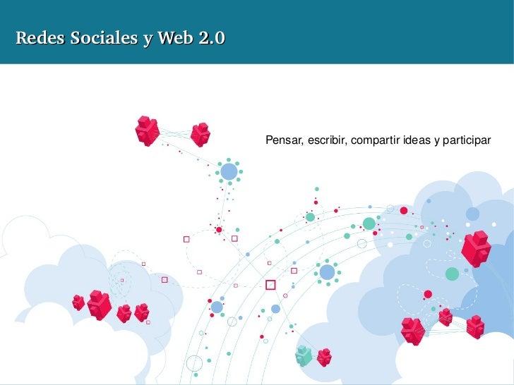 RedesSocialesyWeb2.0                                             Pensar,escribir,compartirideasyparticipar      ...