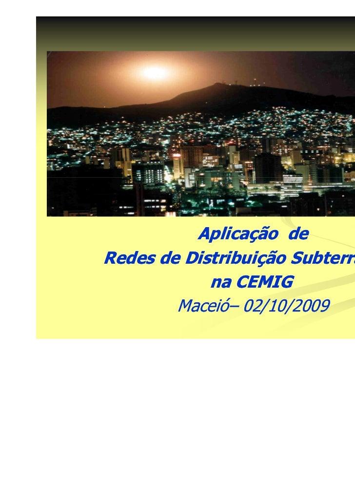 Aplicação          Aplicação deRedes de Distribuição Subterrâneas            na CEMIG        Maceió–        Maceió– 02/10/...