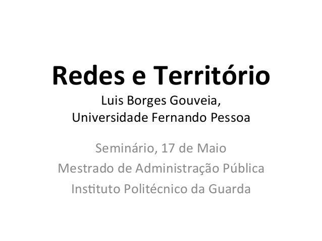 Redes e Território Luis Borges Gouveia,  Universidade Fernando Pessoa  Seminário, 17 de Maio ...