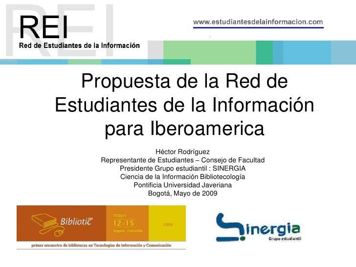 Propuesta de la Red de Estudiantes de la Información      para Iberoamerica                       Héctor Rodríguez      Re...