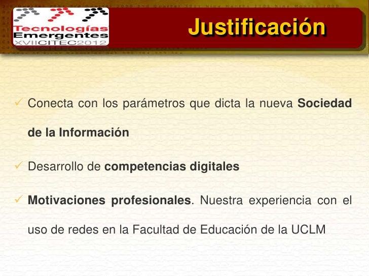 Justificación Conecta con los parámetros que dicta la nueva Sociedad  de la Información Desarrollo de competencias digit...