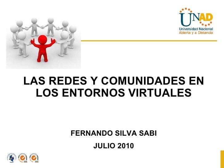 LAS REDES Y COMUNIDADES EN LOS ENTORNOS VIRTUALES FERNANDO SILVA SABI JULIO 2010
