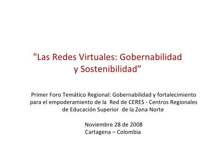 """""""Las Redes Virtuales: Gobernabilidad y Sostenibilidad"""" Primer Foro Temático Regional: Gobernabilidad y fortalecimient..."""