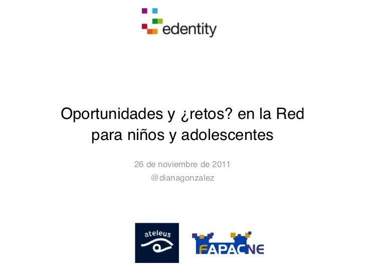 Oportunidades y ¿retos? en la Red   para niños y adolescentes         26 de noviembre de 2011            @dianagonzalez