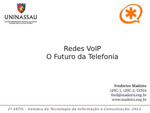 Redes VoIP                  O Futuro da Telefonia                                                   FredericoMadeira     ...