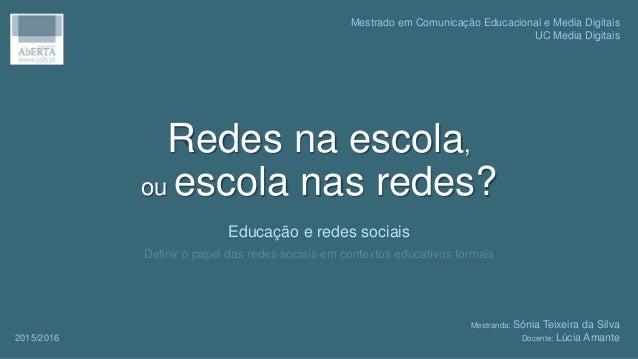 Redes na escola, ou escola nas redes? Educação e redes sociais Definir o papel das redes sociais em contextos educativos f...