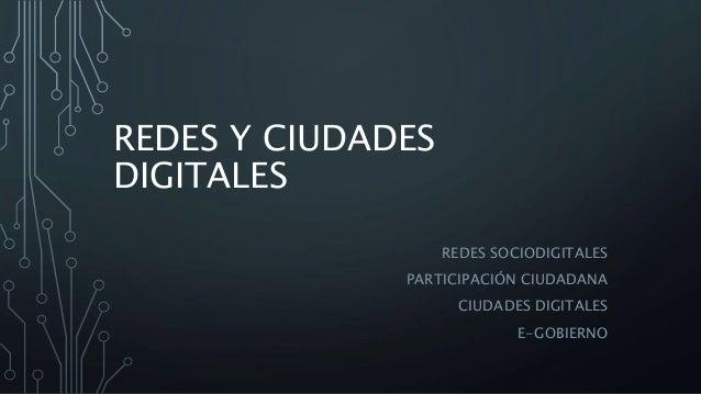 REDES Y CIUDADES DIGITALES REDES SOCIODIGITALES PARTICIPACI�N CIUDADANA CIUDADES DIGITALES E-GOBIERNO