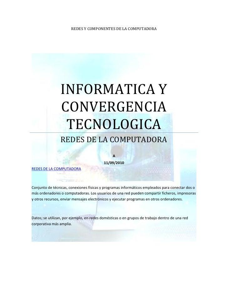 REDES Y COMPONENTES DE LA COMPUTADORA                      INFORMATICA Y                  CONVERGENCIA                   T...
