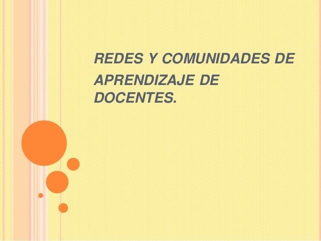 REDES Y COMUNIDADES DEAPRENDIZAJE DEDOCENTES.